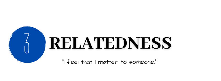 Number Three: Relatedness: I feel that I matter to someone